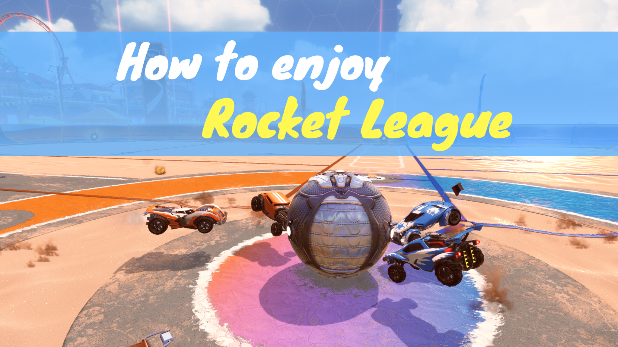 How to enjoy Rocket League